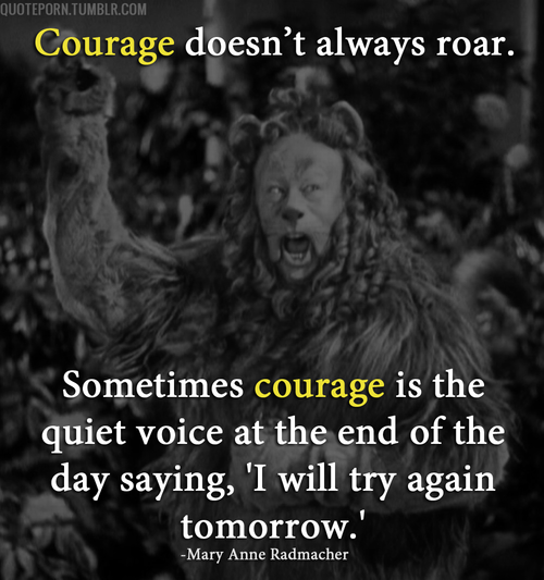 Courage to go on..